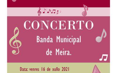 CONCERTO DA BANDA DE MÚSICA MUNICIPAL DE MEIRA. VENRES, 16 DE XULLO ÁS 20:30 HORAS