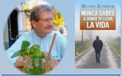 PRESENTACIÓN DEL LIBRO: «NUNCA SABES A DÓNDE TE LLEVA LA VIDA» DE MICHAEL KÜNSTLER.